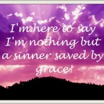 I was a sinner.