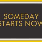 Someday Starts Now