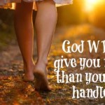 God WILL Give Us More Than We Can Handle