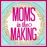 Moms in the Making – Session Four
