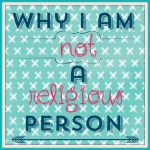 Why I Am Not a Religious Person