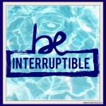 Be Interruptible