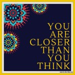 You Are Closer Than You Think