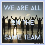 We Are All On The Same Team