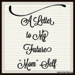 "Letter to My Future ""Mom"" Self"