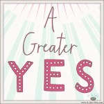A Greater Yes