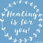 Healing is for YOU