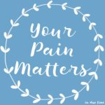 Your Pain Matters