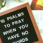 10 Psalms to Pray When You Have No Words