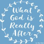 What God is Really After