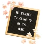 15 Verses to Cling to in the Wait