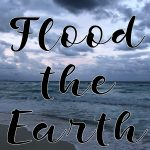 Flood the Earth