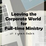 Leaving the Corporate World for Ministry: One Year Later