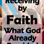 Receiving by Faith What God Already Provided