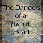The Dangers of a Hard Heart