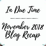 November 2018 In Due Time Recap