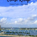 Eastern Caribbean Cruise – Part 1: Grand Turk + Puerto Rico
