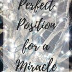 Perfect Position for a Miracle