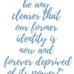 Romans 6:6 Former Identity Gone #269