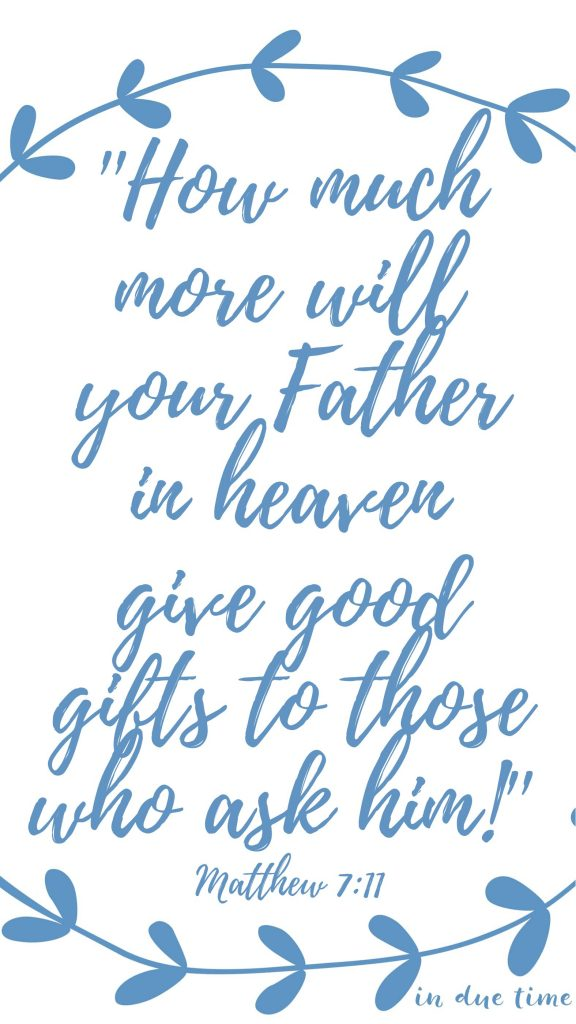 matthew 7 in due time blog father in heaven gives good gifts