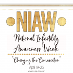 National Infertility Awareness Week – Changing the Conversation