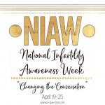 National Infertility Awareness Week – Changing the Conversation