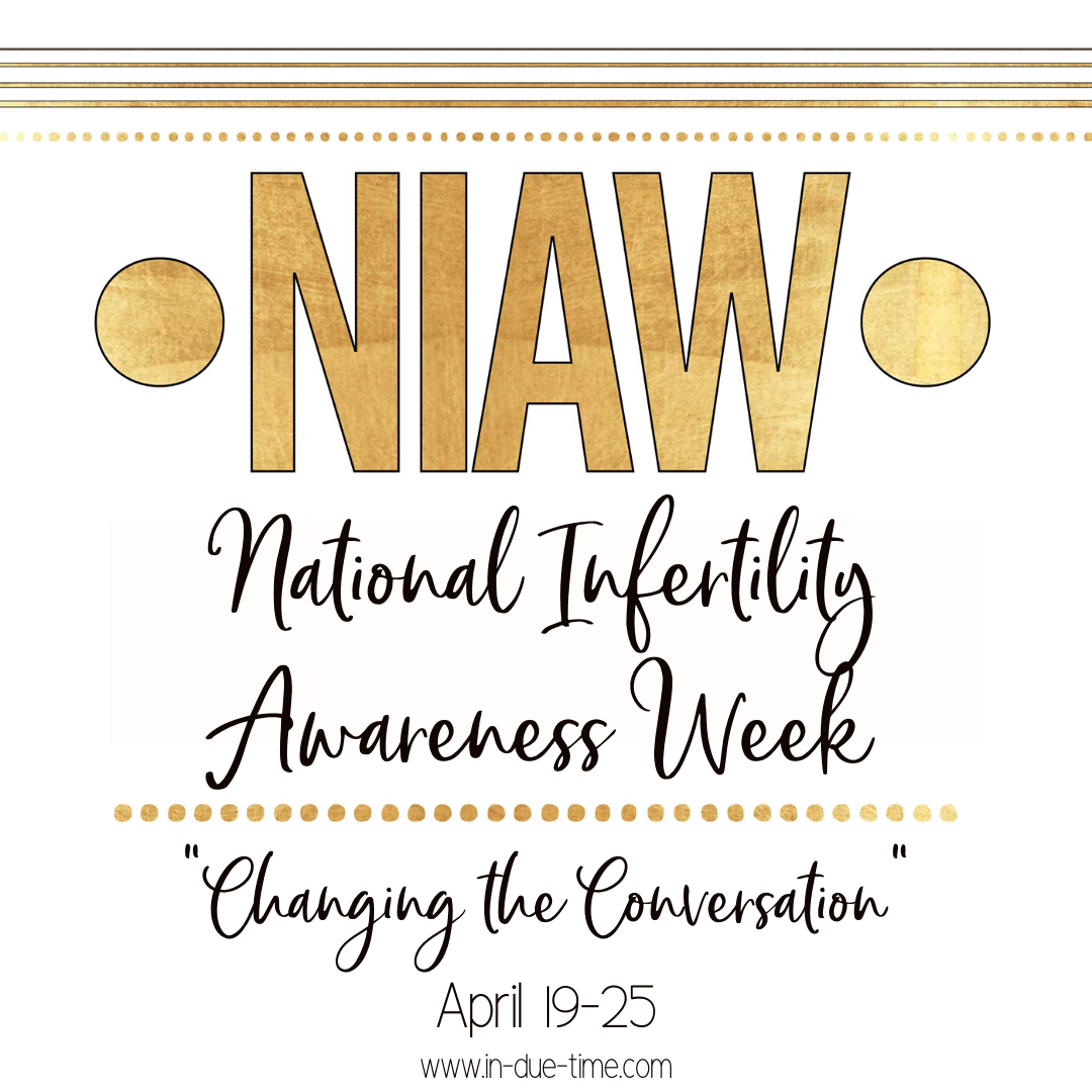 National Infertility Awareness Week changing the conversation in due time blog