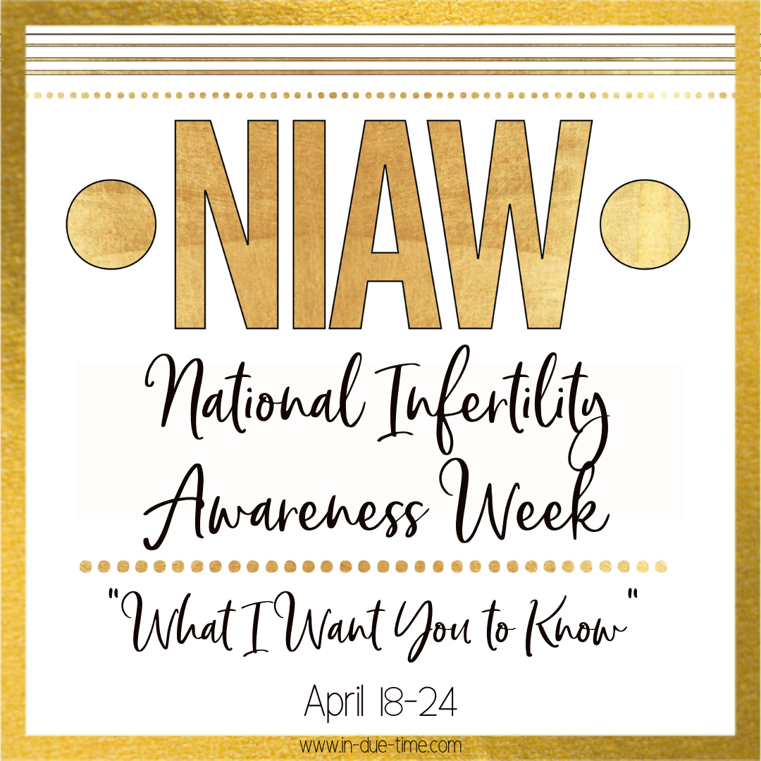 National Infertility Awareness Week what I want you to know in due time blog